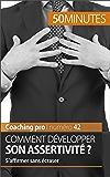 Comment développer son assertivité ?: S'affirmer sans écraser (Coaching pro t. 42)
