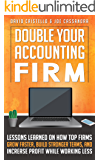 Double Your Accounting Firm: Lessons Learned on How Top Firms Grow Faster, Build Stronger Teams, and Increase Profit