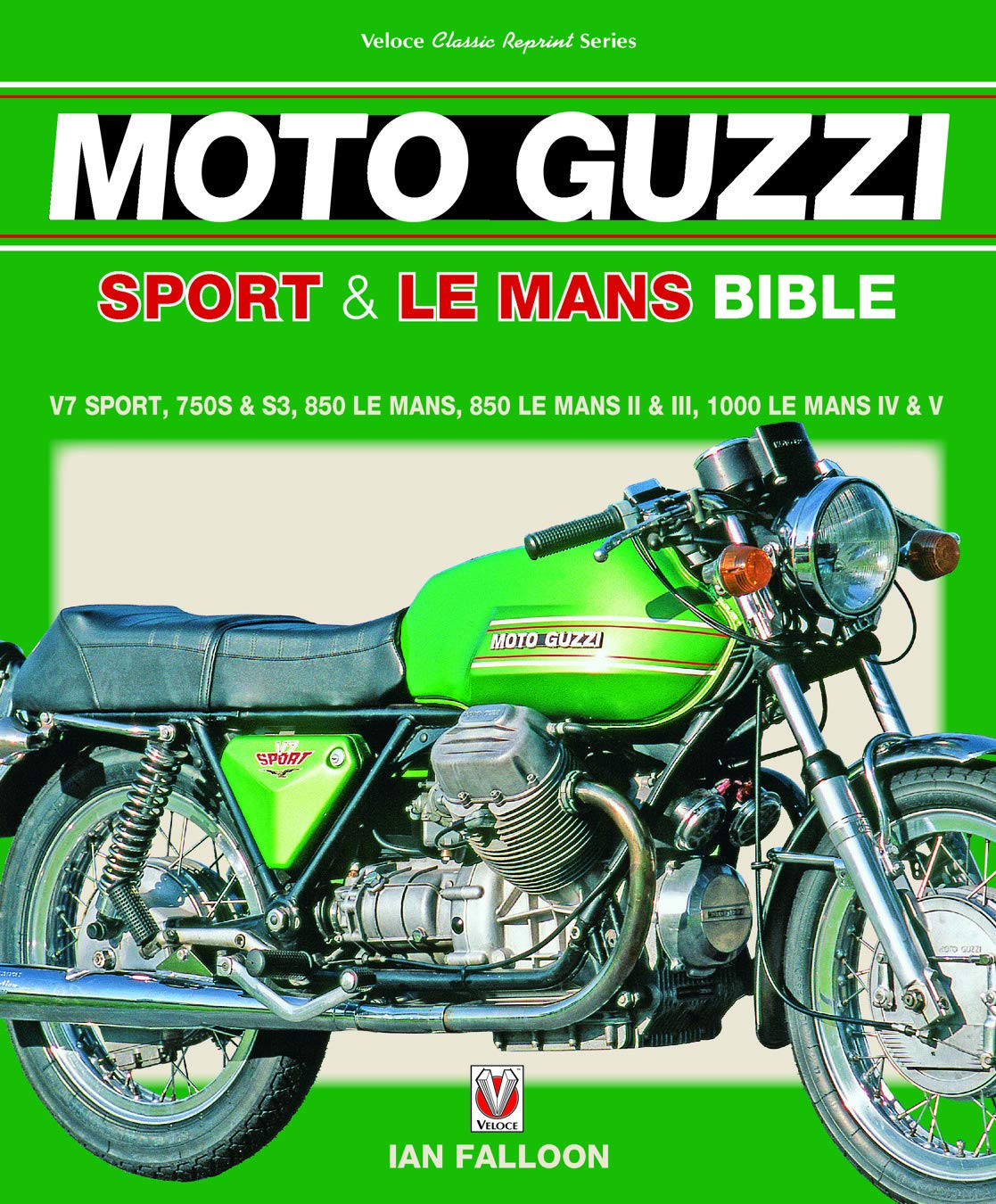 The Moto Guzzi Sport Le Mans Bible V7 Sport 750s S3 850 Lemans 850 Lemans Ii Iii 1000 Lemans Iv V Falloon Ian 9781787110953 Amazon Com Books