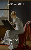 The Complete Works Of Jane Austen (In One Volume)