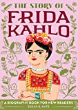 The Story of Frida Kahlo: A Biography Book for New Readers (The Story Of: A Biography Series for New Readers)