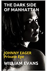 THE DARK SIDE OF MANHATTAN: (JOHNNY EAGER Private Eye Book 1) Kindle Edition