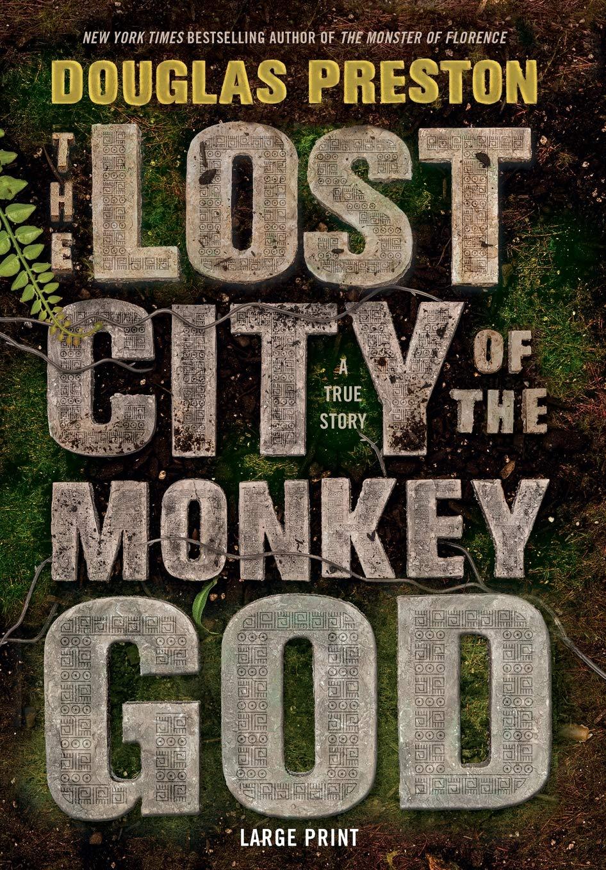 The Lost City of the Monkey God: A True Story: Preston, Douglas:  9781455569410: Books - Amazon.ca
