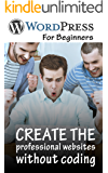 Wordpress for beginners 2017: One of the the best wordpress books for beginners. Following this book you can make a professional website without coding