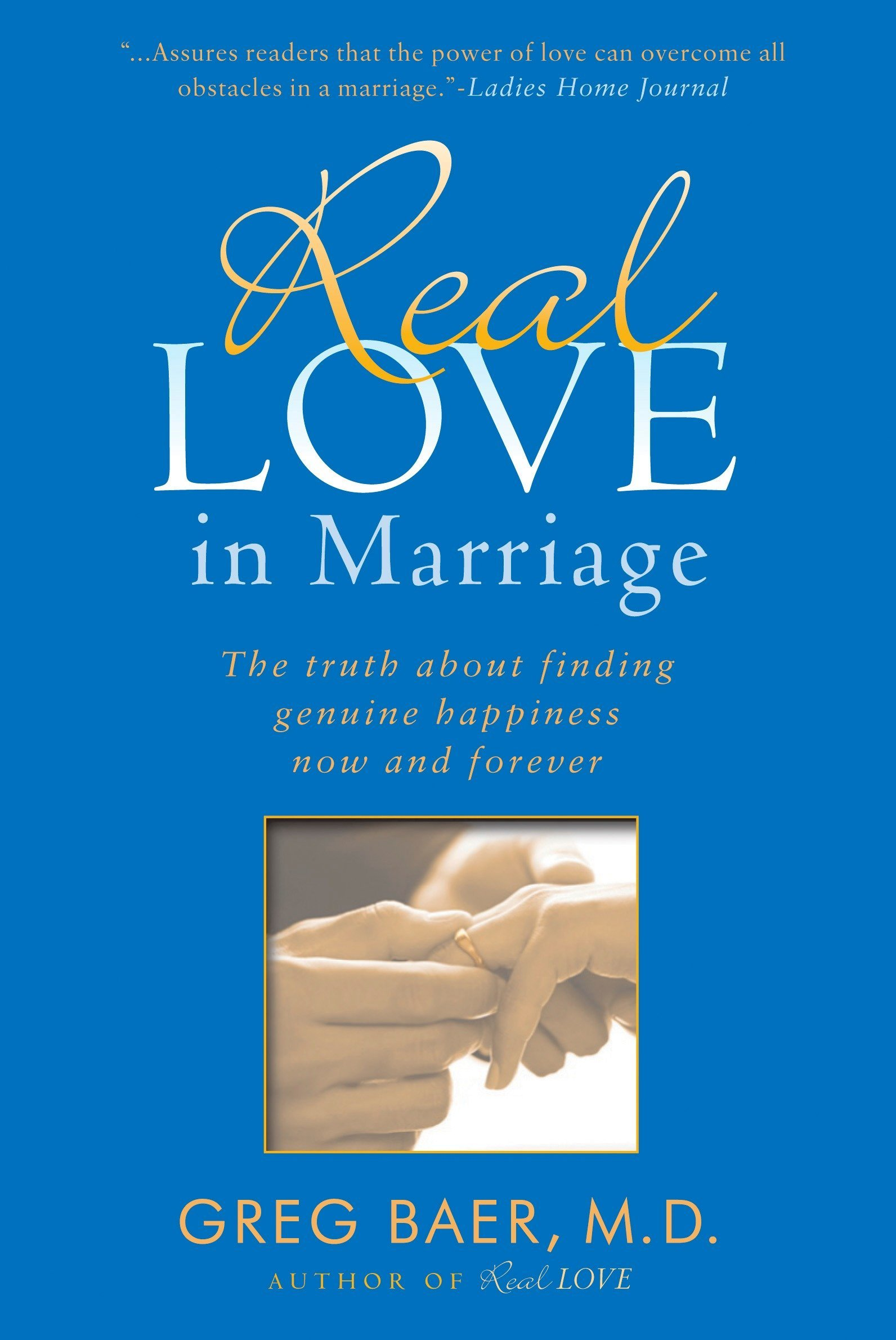 Download Real Love in Marriage: The Truth About Finding Genuine Happiness Now and Forever pdf epub