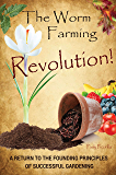 The Worm Farming Revolution: A Return to the Founding Principles of Successful Gardening