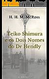 TEIKO SHIMURA E OS DOIS NOMES DO DR. HENDLY