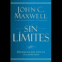 Sin límites: Deshágase del tope de su capacidad (Spanish Edition)