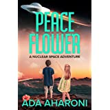 PEACE FLOWER: A Nuclear Space Adventure - for Children and all Ages