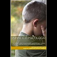 """A mãe e a psicóloga: Dois olhares sobre a experiência de adoção de uma """"criança problema"""", a luz das teorias e metodologias de Reuven Feuerstein"""
