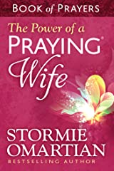 The Power of a Praying® Wife Book of Prayers Kindle Edition