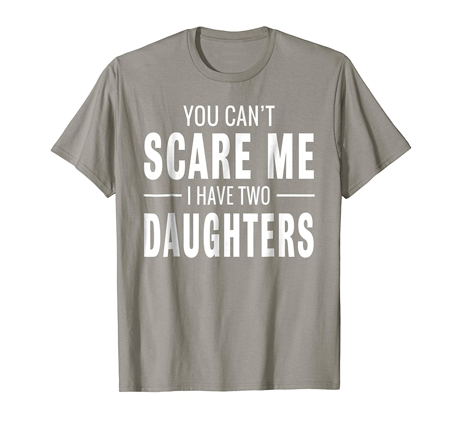 You Can't Scare Me I Have Two Daughters T-shirt-fa