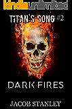 Dark Fires (Titan's Song - Book 2)
