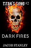 Dark Fires (Titan's Song - Book 2)