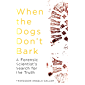 When the Dogs Don't Bark: A Forensic Scientist's Search for the Truth