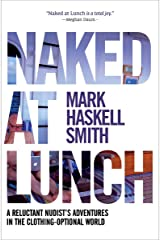 Naked at Lunch: A Reluctant Nudist's Adventures in the Clothing-Optional World Kindle Edition