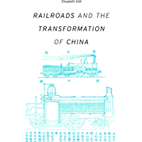Railroads and the Transformation of China (Harvard studies in business history ; Book 52) (English Edition)