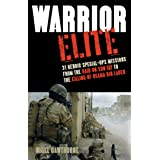 Warrior Elite: 31 Heroic Special-Ops Missions from the Raid on Son Tay to the Killing of Osama bin Laden