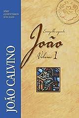 Evangelho Segundo João - Vol 1 (Comentários Bíblicos João Calvino) eBook Kindle