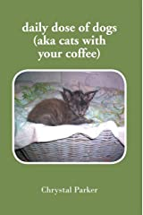 Daily Dose of Dogs (Aka Cats with Your Coffee) Kindle Edition