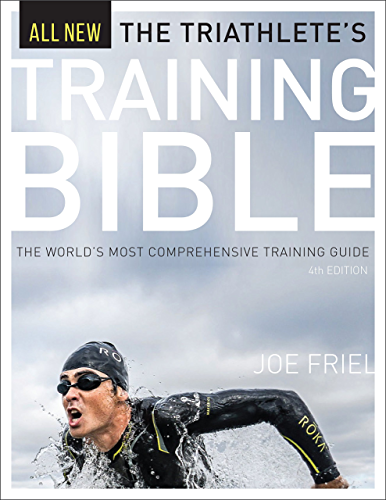 The Triathlete's Training Bible: The World�s Most Comprehensive Training Guide; 4th Ed.
