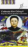 L'adorato Kim Jong-il. Biografia ufficiale del leader nordcoreano