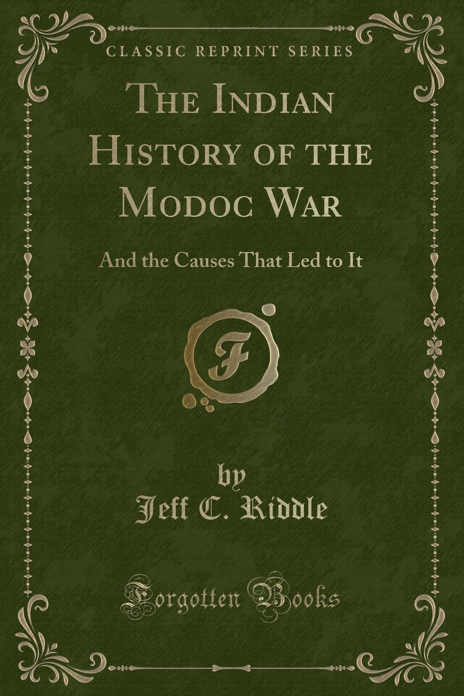 The Indian History of the Modoc War: And the Causes That Led to It (Classic Reprint) PDF