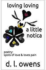 loving loving a little notica: poetry: spots of love & loves pain Kindle Edition