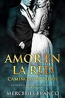 Amor En La Red. Caminos Cruzados. Una Novela