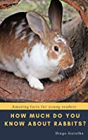 HOW MUCH DO YOU KNOW ABOUT RABBITS?: Amazing