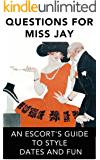 Questions for Miss Jay: An Escort's Guide to Style, Dates and Fun (Avails Book 1)