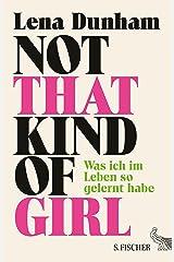 Not That Kind of Girl: Was ich im Leben so gelernt habe (German Edition) Kindle Edition