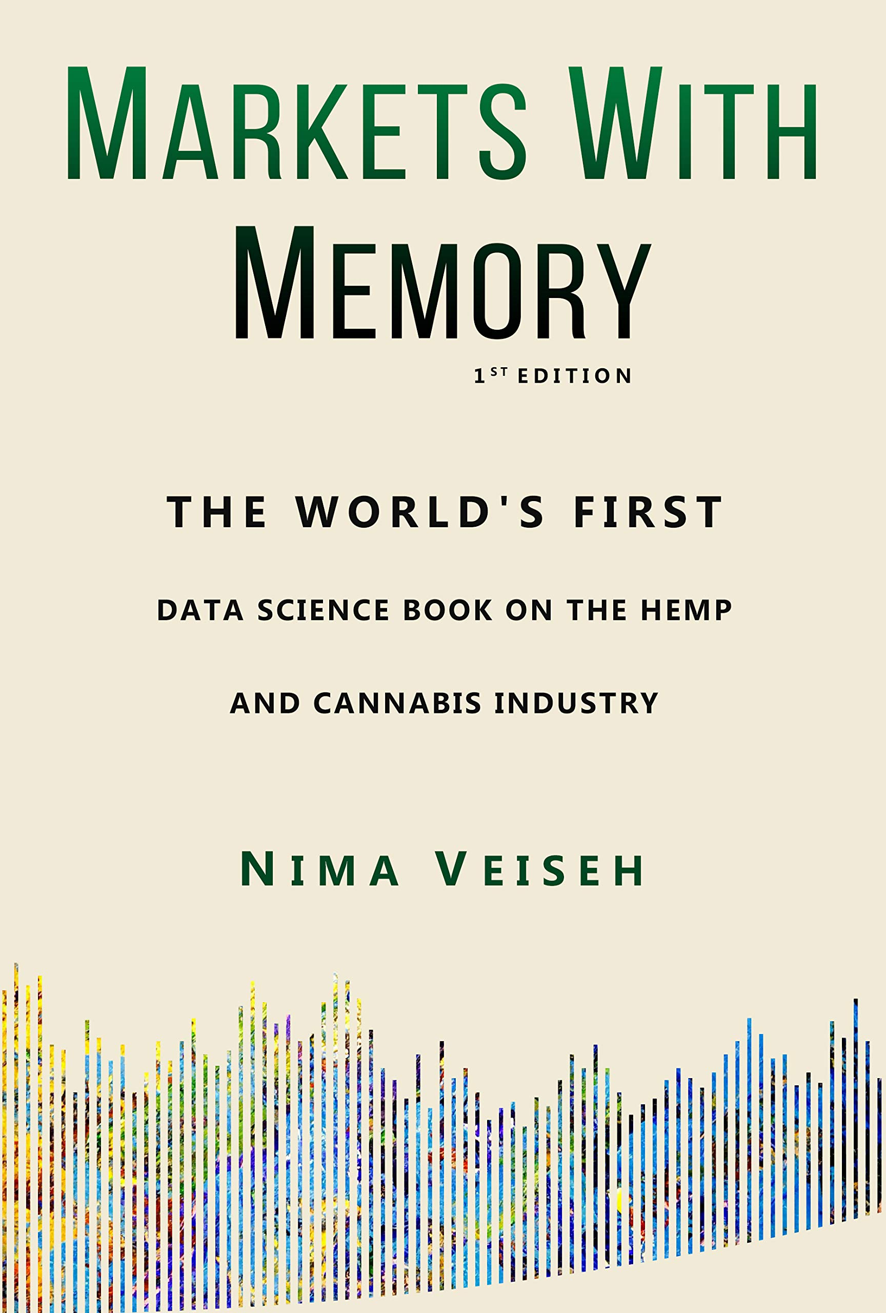 Markets With Memory  The World's First Data Science Book On The Hemp And Cannabis Industry  English Edition