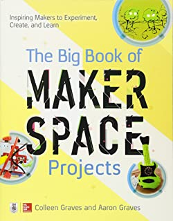 Free to make how the maker movement is changing our schools our the big book of makerspace projects inspiring makers to experiment create and learn stopboris Image collections