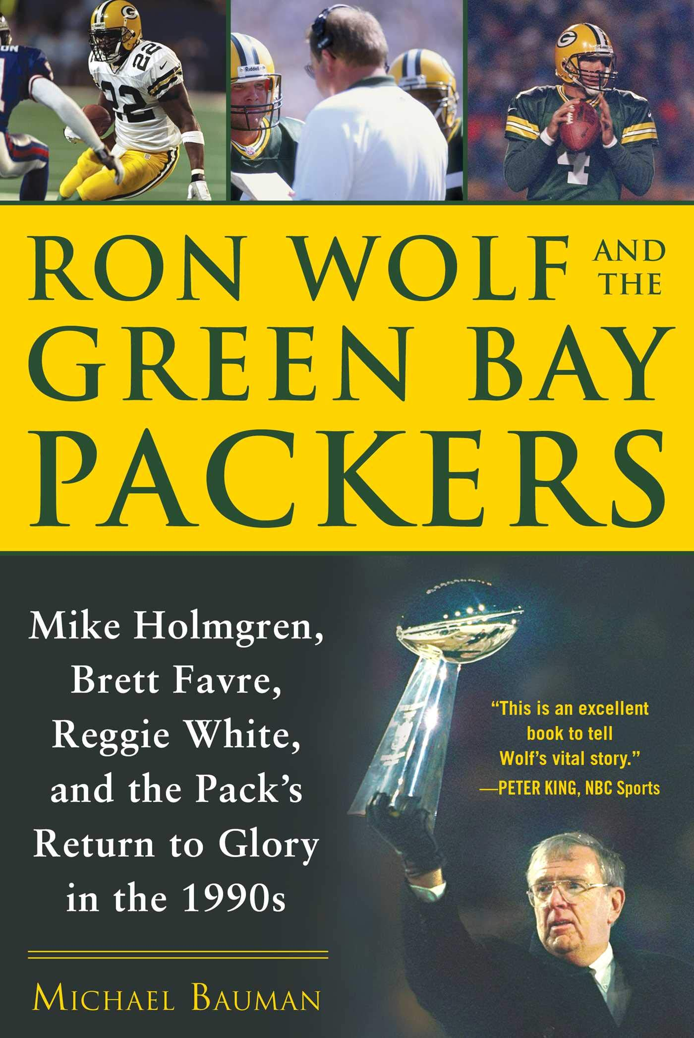 Ron Wolf and the Green Bay Packers: Mike Holmgren, Brett ...