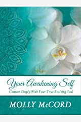 Your Awakening Self: Connect Deeply With Your True Evolving Soul