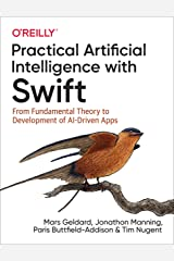 Practical Artificial Intelligence with Swift: From Fundamental Theory to Development of AI-Driven Apps Kindle Edition