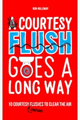 A Courtesy Flush Goes a Long Way: 10 Courtesy Flushes to Clear the Air Kindle Edition