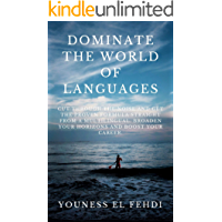 DOMINATE THE WORLD OF LANGUAGES: CUT THROUGH THE NOISE AND GET THE PROVEN FORMULA STRAIGHT FROM A MULTILINGUAL. BROADEN YOUR HORIZONS AND BOOST YOUR CAREER.