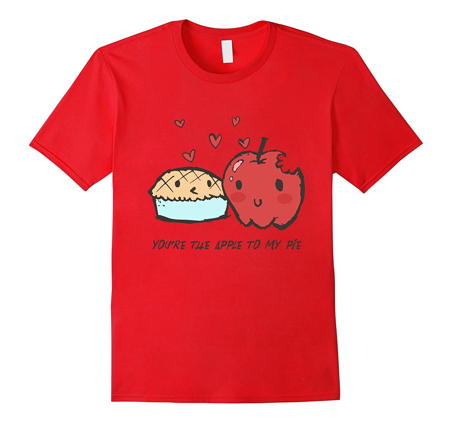 You're The Apple To My Pie Funny Baking Valentine Love Tee-Art