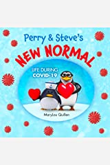 Perry and Steve's New Normal: Life During COVID-19: (Kids ages 3-5, Kids ages 4-6, COVID-19, Coronavirus, Quarantine) (Penguin Adventure Series Book 3) Kindle Edition