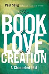 The Book of Love and Creation: A Channeled Text (Mastery Trilogy/Paul Selig Series) Paperback