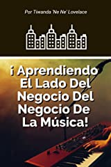 ¡ Aprendiendo El Lado Del Negocio De La Industria De La Música! (Spanish Edition) Kindle Edition