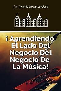 ¡ Aprendiendo El Lado Del Negocio De La Industria De La Música! (Spanish Edition)