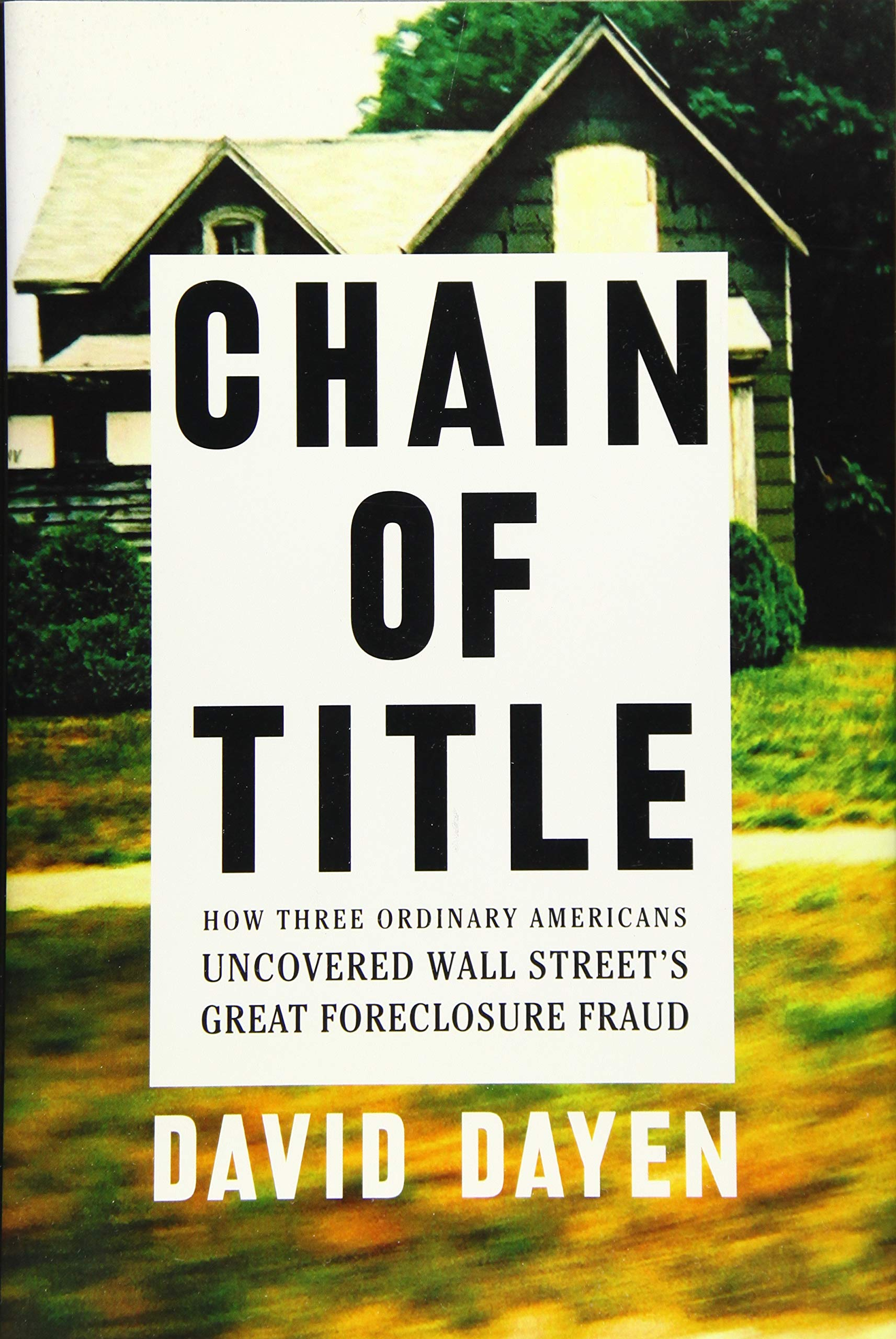 Chain Of Title  How Three Ordinary Americans Uncovered Wall Street's Great Foreclosure Fraud