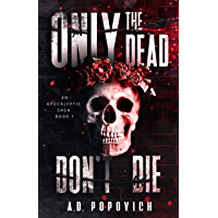 ONLY THE DEAD DON'T DIE: An Apocalyptic Saga - Book 1 (English Edition)