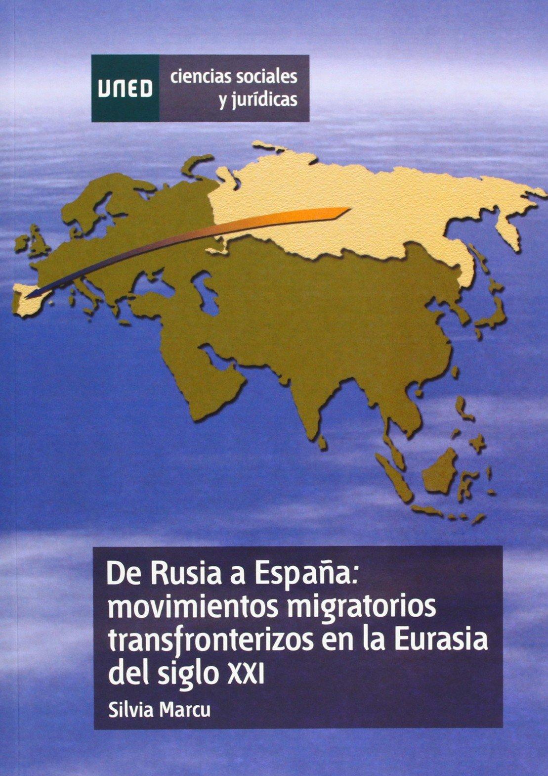 De Rusia a España: movimientos migratorios transfronterizos en la Eurasia del siglo XXI CIENCIAS SOCIALES Y JURÍDICAS: Amazon.es: Marcu Marcu, Silvia: Libros