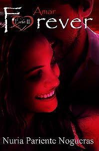 Amar Forever (Parte III Saga Forever): ¡¡UN PAR DE GIROS INESPERADOS!! ¡¡UN FINAL SORPRENDENTE!! (Spanish Edition)