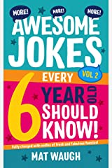 More Awesome Jokes Every 6 Year Old Should Know!: Fully charged with oodles of fresh and fabulous funnies! (Awesome Jokes for Kids) Kindle Edition