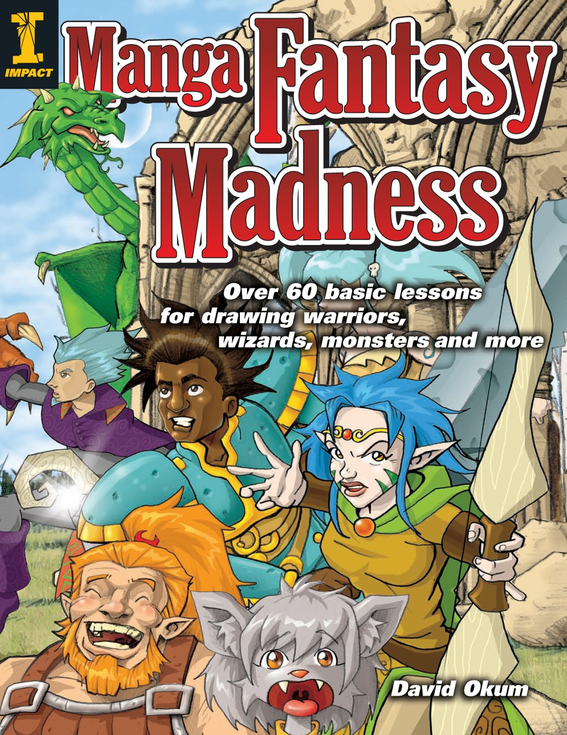 Download Manga Fantasy Madness: Over 50 Basic Lessons for Drawing Warriors, Wizards, Monsters and more pdf